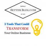 5 Tools That Could Transform Your Online Business
