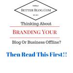 Branding Your Blog Or Business Offline