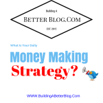 What Is Your Daily Money Making Strategy