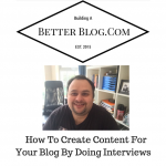 How To Create Content For Your Blog By Doing Interviews