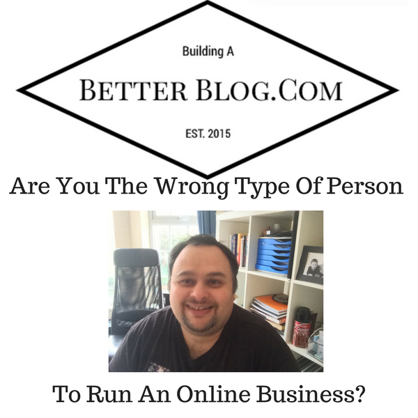 Are You The Wrong Type Of Person To Run An Online Business?