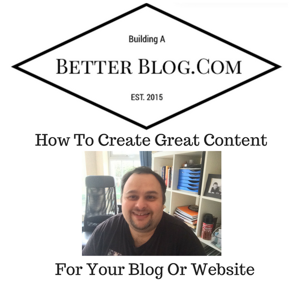 How To Create Great Content For Your Blog Or Website