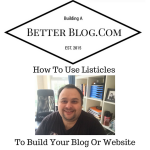 How To Use Listicles To Create Content For Your Blog Or Website