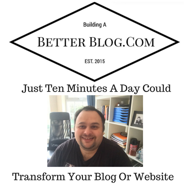Just Ten Minutes A Day Could Transform Your Blog Or Website