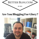 Are You Blogging For Glory