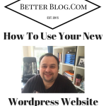 How To Use Your New Wordpress Website Or Blog