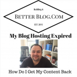 My Blog Hosting Expired - How Do I Get My Content Back