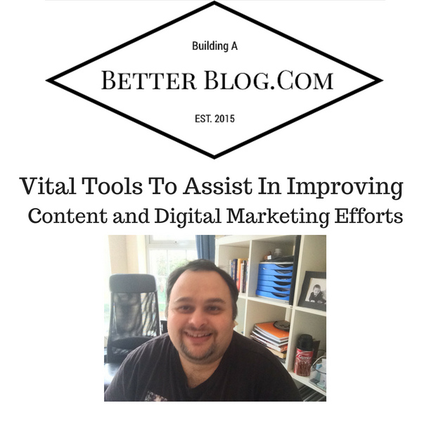 Vital Tools To Assist In Improving Content and Digital Marketing Efforts