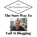 The Sure Way To Fail At Blogging