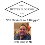 Will I Make It As A Blogger_